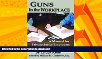 GET PDF  Guns in the Workplace: A Manual for Private Sector Employers and Employees  PDF ONLINE
