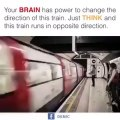 Your Brain Has the Power to Change the direction of the Train. Just THINK and this train runs in opposite direction