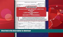 READ BOOK  Advanced Investigative Report Writing Manual for Law Enforcement and Security
