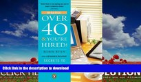 GET PDF  Over 40   You re Hired!: Secrets to Landing a Great Job  GET PDF