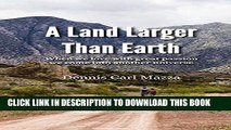 [PDF] A Land Larger Than Earth: When we love with great passion we come into another universe Full