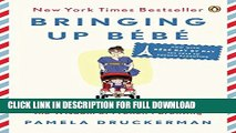 [DOWNLOAD PDF] Bringing Up Bébé: One American Mother Discovers the Wisdom of French Parenting
