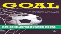 [Read PDF] Goal: The Ball Doesn t Go In By Chance: Management Ideas from the World of Football
