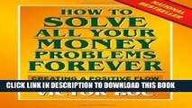 [DOWNLOAD] PDF How to Solve All Your Money Problems Forever: Creating a Positive Flow of Money