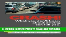 [PDF] CRASH!: What You Don t Know About Driving Can Kill You! Full Collection