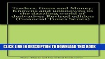[Read PDF] Traders, Guns and Money: Knowns and unknowns in the dazzling world of derivatives
