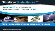 [PDF] T6 - MCAT - CARS - Critical Analysis and Reasoning Skills Review - Practice Test T6 Full