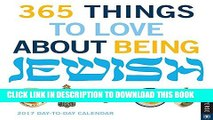 [PDF] 365 Things to Love About Being Jewish 2017 Day-to-Day Calendar Full Online