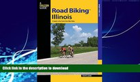 EBOOK ONLINE  Road Biking(TM) Illinois: A Guide To The State s Best Bike Rides (Road Biking