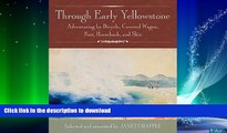 READ BOOK  Through Early Yellowstone: Adventuring by Bicycle, Covered Wagon, Foot, Horseback, and