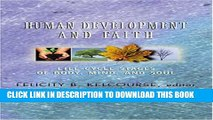 [EBOOK] DOWNLOAD Human Development and Faith: Life-Cycle Stages of Body, Mind, and Soul READ NOW