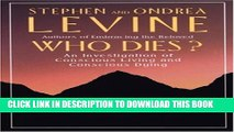 [EBOOK] DOWNLOAD Who Dies?: An Investigation of Conscious Living and Conscious Dying GET NOW
