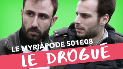 Le Drogué du cul - LE MYRIAPODE #8