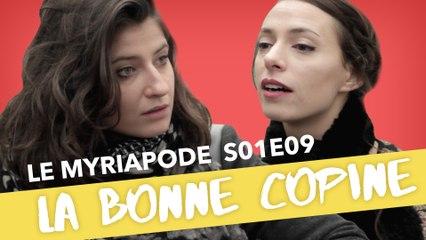 La Bonne copine - LE MYRIAPODE #9