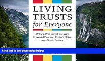 READ NOW  Living Trusts for Everyone: Why a Will is Not the Way to Avoid Probate, Protect Heirs,