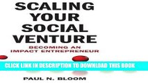 [DOWNLOAD] PDF BOOK Scaling Your Social Venture: Becoming an Impact Entrepreneur (Social