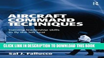 [DOWNLOAD] PDF Aircraft Command Techniques: Gaining Leadership Skills to Fly the Left Seat