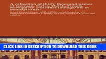 [BOOK] PDF A collection of thirty thousand names of German, Swiss, Dutch, French, Portuguese and