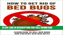 [PDF] How to Get Rid of Bed Bugs: Learn How to Kill Bed Bugs and Prevent Bed Bug Bites Popular