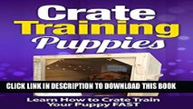 [PDF] Crate Training: Crate Training Puppies - Learn How to Crate Train Your Puppy FAST (Crate