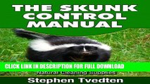 [PDF] The Skunk Control Manual: How To Keep Skunks Away and Completely Eliminate Odor Instantly