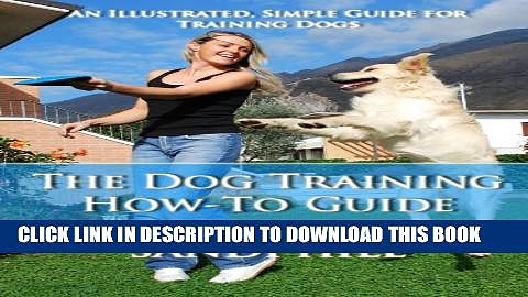 [PDF] The Dog Training How-To Guide – An Illustrated, Simple Guide for Training Dogs Full Collection