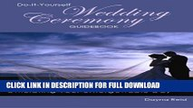 [PDF] Do-It-Yourself Wedding Ceremony Guidebook: Choosing the Perfect Words and Officiating Your