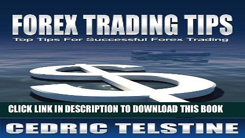 [PDF] Forex Trading Tips: Top Tips For Successful Forex Trading (Forex Trading Success Book 1)