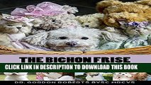 [Read PDF] The Bichon Frise: A vet s guide on how to care for your Bichon Frise dog Download Free