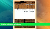 Big Deals  Asie Inconnue. a Travers Le Tibet (Ed.1896) (Histoire) (French Edition)  Best Seller
