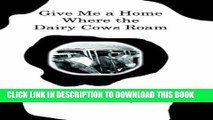 [PDF] Give Me a Home Where the Dairy Cows Roam: True Stories from a Wisconsin Farm Full Online