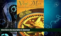 READ BOOK  Vegi-Mex: Vegetarian Mexican Recipes (Cookbooks and Restaurant Guides) by Shayne