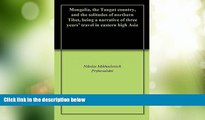 Big Deals  Mongolia, the Tangut country, and the solitudes of northern Tibet, being a narrative of