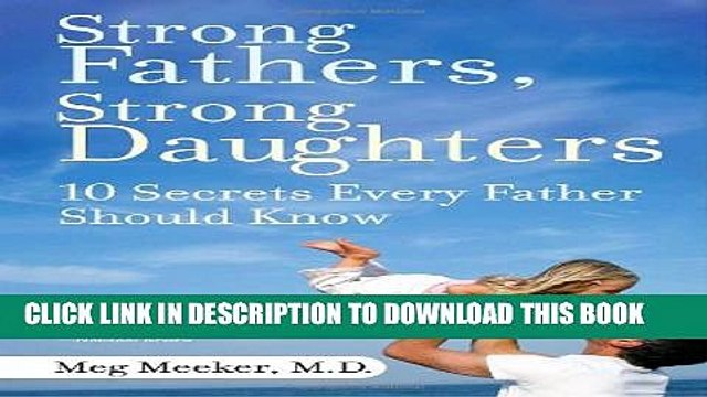 [PDF] Strong Fathers, Strong Daughters: 10 Secrets Every Father Should Know Full Online