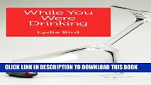 [PDF] While You Were Drinking: A daughter s journey Popular Colection