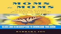 [PDF] Moms to Moms: Parenting Wisdom from Moms in Recovery Full Colection