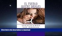 PDF ONLINE El pueblo quiere drogas: Legalicemos las drogas (Spanish Edition) READ PDF BOOKS ONLINE