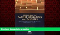 READ THE NEW BOOK Settlement of Patent Litigation and Disputes: Improving Decisions and Agreements