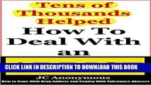 [PDF] How To Deal With An Addict: How To Cope With Drug Addicts And Coping With Substance Abusers