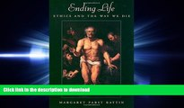 READ THE NEW BOOK Ending Life: Ethics and the Way We Die READ PDF FILE ONLINE
