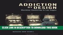 [PDF] Addiction by Design: Machine Gambling in Las Vegas Popular Colection