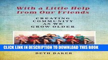 [PDF] With a Little Help from Our Friends: Creating Community as We Grow Older Full Online
