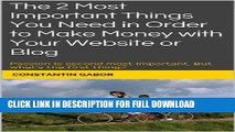 [PDF] The 2 Most Important Things You Need in Order to Make Money with Your Website or Blog: