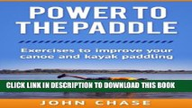[PDF] Power to the Paddle: : Exercises to Improve your Canoe and Kayak Paddling Popular Collection