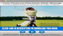 [DOWNLOAD] PDF BOOK The Picture-Perfect Golf Swing: The Complete Guide to Golf Swing Video