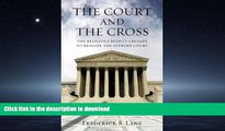 READ PDF The Court and the Cross: The Religious Right s Crusade to Reshape the Supreme Court READ
