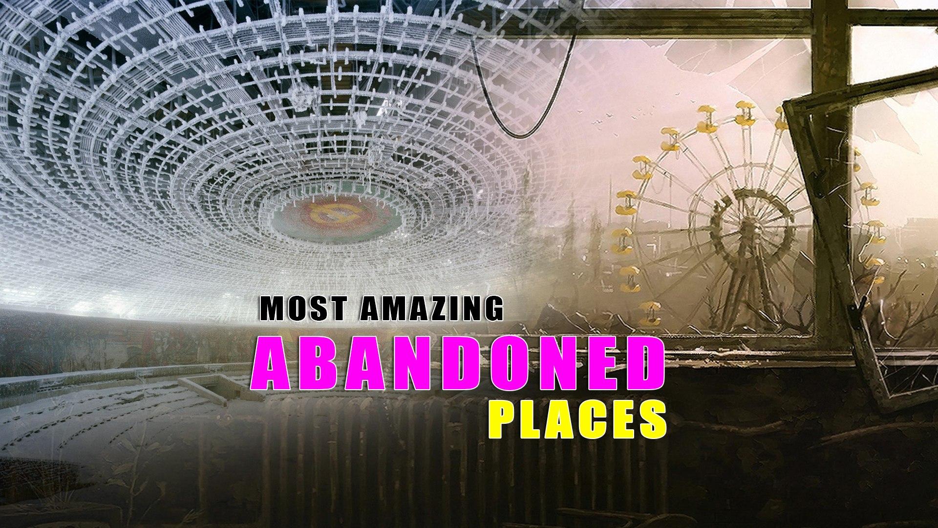 Most Amazing Abandoned Places