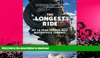 GET PDF  The Longest Ride: My Ten-Year 500,000 Mile Motorcycle Journey FULL ONLINE