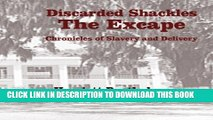 [PDF] Discarded Shackles--The Escape: A Chronicle of Slavery and Delivery (Dscarded Shackles)