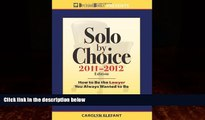 READ book  Solo by Choice 2011-2012: How to Be the Lawyer You Always Wanted to Be (Career
